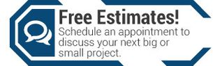 Free Estimates! | Schedule an appointment to discuss your next big or small project.