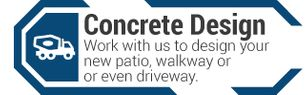 Concrete Design | Work with us to design your new patio, walkway or even driveway.