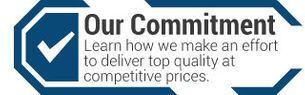 Our Commitment | We make an effort to deliver top quality at competitive prices.